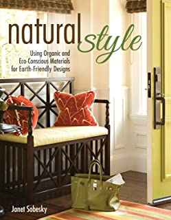 Natural Style: Using Organic and Eco-Conscious Materials for Earth-Friendly Designs (Creative Homeowner) Practical Suggestions to Incorporate Natural Elements into Everyday Living; Over 200 Photos