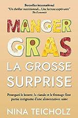Manger gras, la grosse surprise : pourquoi le beurre, la viande et le fromage font partie intégrante d'une alimentation saine (French Edition) Kindle Edition