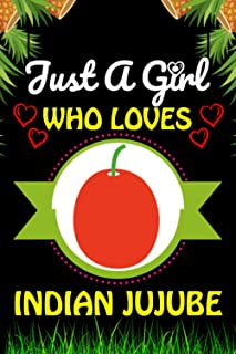 Just a Girl Who loves Indian jujube: Indian jujube Fruits Lover Blank Lined Composition Notebook Gift For Him, Girlfriend,...