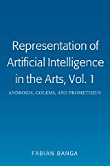 Representation of Artificial Intelligence in the Arts, Vol. 1: Androids, Golems, and Prometheus Kindle Edition