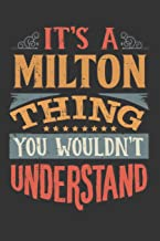 Its A Milton Thing You Wouldnt Understand: Milton Diary Planner Notebook Journal 6x9 Personalized Customized Gift For Someones Surname Or First Name is Milton