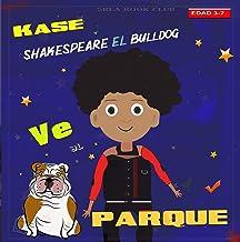 KASE Y SHAKESPEARE EL BULLDOG VE AL PARQUE: KASE Y SHAKESPEARE EL BULLDOG VE AL PARQUE (Spanish Edition)