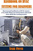 HANDBOOK ON HVAC SYSTEMS FOR BEGINNERS: Best manual handbook on HVAC system: every basic thing you need to know and much m...