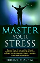 MASTER YOUR STRESS: Conquer Your Stress and Stay Relaxed . Optimize it to Reach Peak Performance . Ebmrace & Leverage it t...