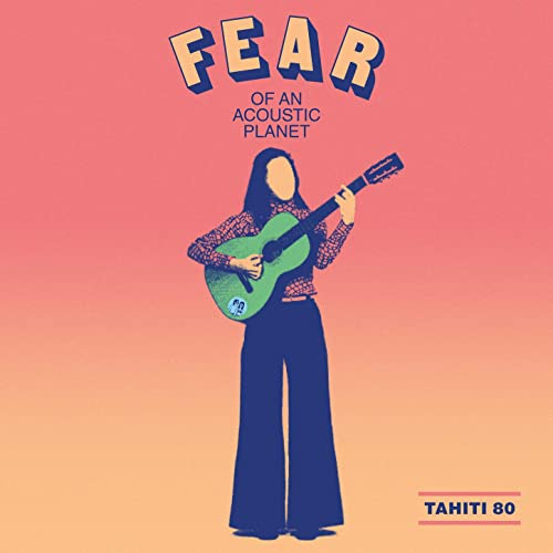 Tahiti 80 Fear of an Acoustic Planet