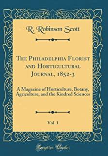 The Philadelphia Florist and Horticultural Journal, 1852-3, Vol. 1: A Magazine of Horticulture, Botany, Agriculture, and t...