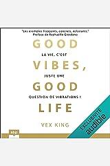 Good vibes, good life: La vie, c'est juste une question de vibrations ! Audible Audiobook