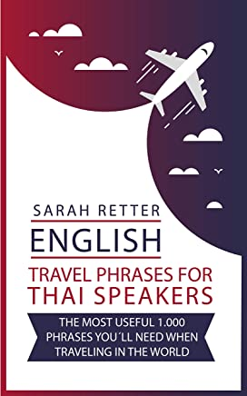 ENGLISH: TRAVEL PHRASES FOR THAI SPEAKERS.: The most useful 1.000 phrases you´ll need when traveling in the world (English Edition)