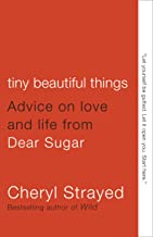 Tiny Beautiful Things: Advice on Love and Life from Dear Sugar PDF