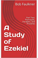 A Study of Ezekiel: Part Two: Portrayals, Parables, and Proverbs Kindle Edition