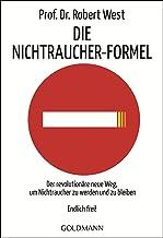 Die Nichtraucher-Formel: Der revolutionäre neue Weg, um Nichtraucher zu werden und zu bleiben - Endlich frei! (German Edit...