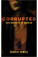 Corrupted: Erotic Romance for the Modern Age Kindle Edition