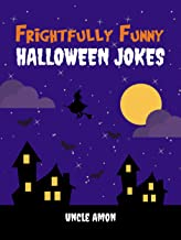 Frightfully Funny Halloween Jokes: Hilarious Jokes and Riddles for Kids (2017 Edition)