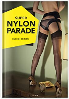 Super Nylon Parade: Women, Legs, and Nylons: English Edition