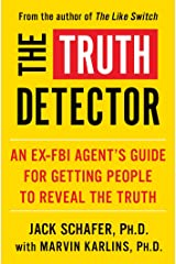 The Truth Detector: An Ex-FBI Agent's Guide for Getting People to Reveal the Truth (The Like Switch Series Book 2) Kindle Edition