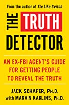 The Truth Detector: An Ex-FBI Agent's Guide for Getting People to Reveal the Truth (The Like Switch Series Book 2)