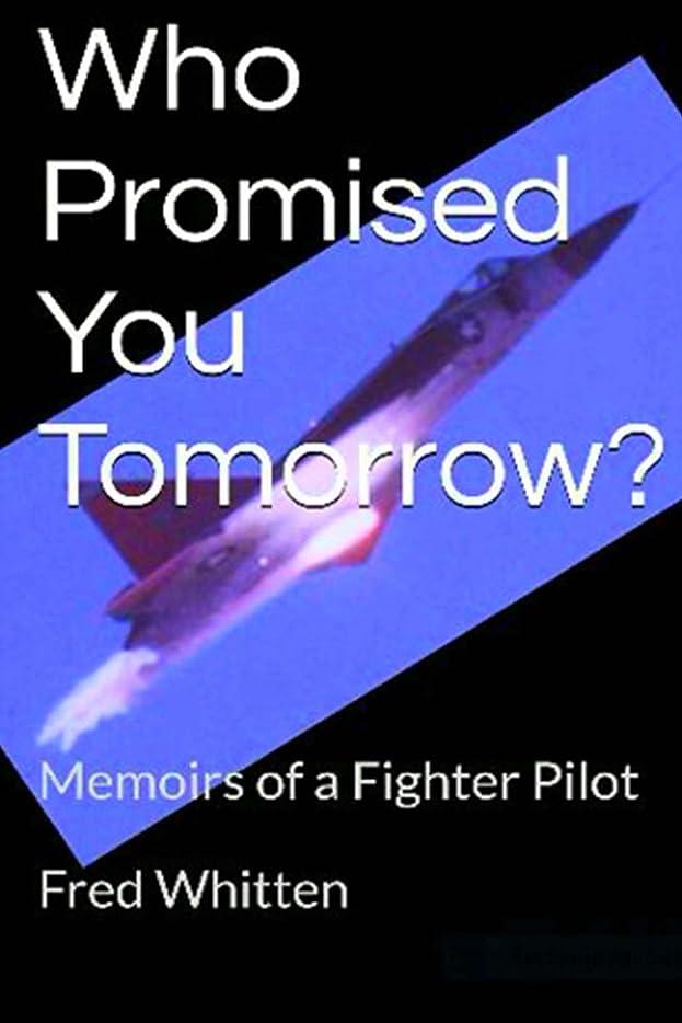 支払う同盟思い出させるWho Promised You Tomorrow?: Memoirs of a Fighter Pilot (English Edition)