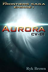 "Ep.#1 - ""Aurora: CV-01"" (The Frontiers Saga) Kindle Edition"