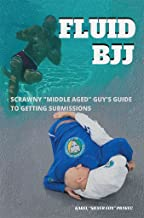 """Fluid BJJ: Scrawny """"Middle Aged"""" Guy's Guide to Getting Submissions"""