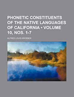 Phonetic Constituents of the Native Languages of California (Volume 10, Nos. 1-7 )