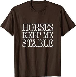 Horses Keep Me Stable Farm Lover Equestrian Equine Barn Tee