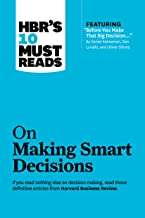 "HBR's 10 Must Reads on Making Smart Decisions (with featured article ""Before You Make That Big Decision..."" by Daniel Kahn..."