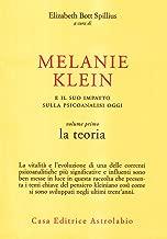 Melanie Klein e il suo impatto sulla psicoanalisi oggi vol. 1 - La teoria