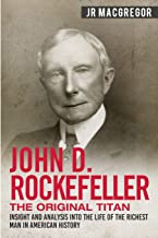 John D. Rockefeller - The Original Titan: Insight and Analysis into the Life of the Richest Man in American History (Busin...