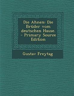 Die Ahnen: Die Bruder Vom Deutschen Hause.