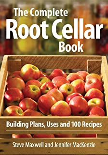The Complete Root Cellar Book: Building Plans, Uses and 100 Recipes
