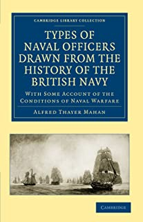 Types of Naval Officers Drawn from the History of the British Navy: With Some Account of the Conditions of Naval Warfare