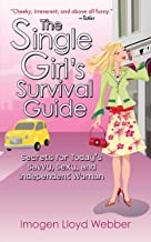 The Single Girl`s Survival Guide: Secrets for Today`s Savvy, Sexy, and Independent Women
