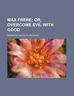 Max Frere; Or, Overcome Evil with Good