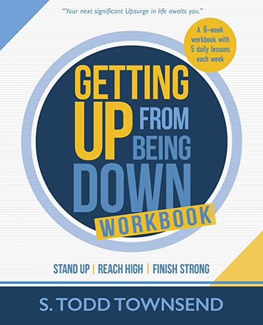 Getting Up from Being Down Workbook: Stand Up, Reach High, Finish Strong