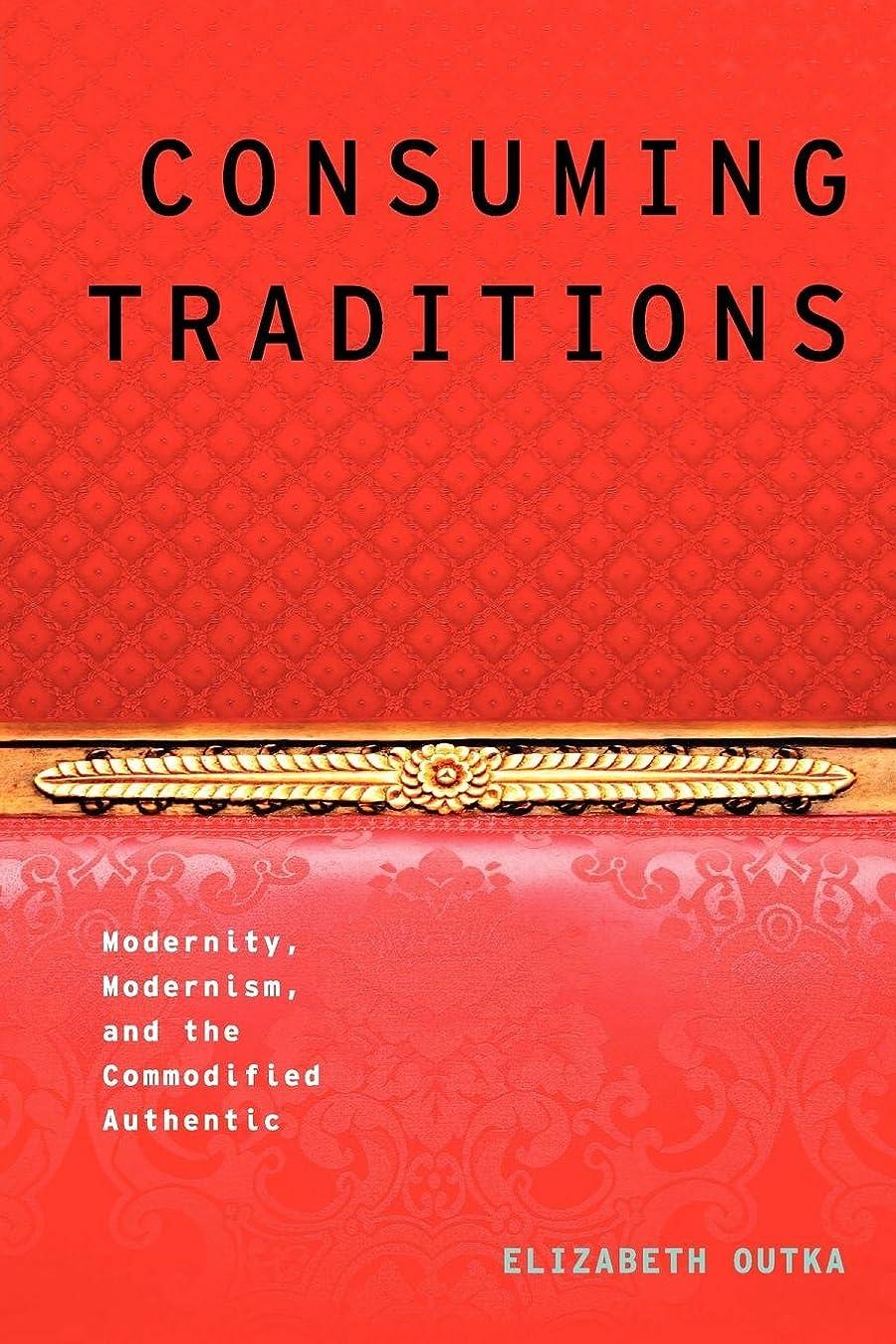 どこか軍艦襲撃Consuming Traditions: Modernity, Modernism, and the Commodified Authentic (Modernist Literature & Culture)