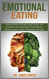 Emotional Eating: Practical Guide to Binge Eating Disorder and Overeating. Crack the Code of Food Addiction Recovery. Buil...