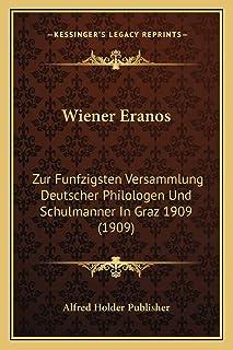 Wiener Eranos: Zur Funfzigsten Versammlung Deutscher Philologen Und Schulmanner In Graz 1909 (1909)