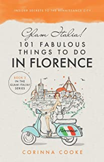 Glam Italia! 101 Fabulous Things To Do In Florence: Insider Secrets To The Renaissance City (3)