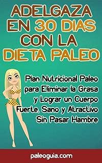 Adelgaza en 30 Dias con la Dieta Paleo: Plan Nutricional Paleo para Eliminar la Grasa y Lograr un Cuerpo Fuerte, Sano y Atractivo Sin Pasar Hambre (Spanish Edition)