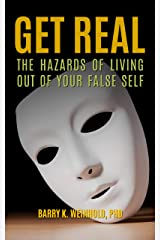 GET REAL: THE HAZARDS OF LIVING OUT OF YOUR FALSE SELF Kindle Edition