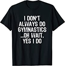 I Don't Always Do Gymnastics Oh Wait Yes I Do Gift T-shirt T-Shirt