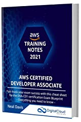 AWS Certified Developer Associate Training Notes 2021: Fast-track your exam success with the ultimate cheat sheet for the DVA-C01 exam Kindle Edition