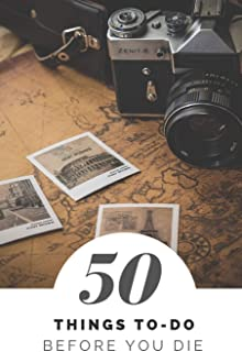 50 Things to Do Before You Die: 100 Pages to Write What Do You Want to Do, Traveler and Backpacker Edition