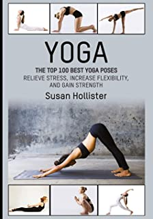 Yoga: The Top 100 Best Yoga Poses: Relieve Stress, Increase Flexibility, and Gain..