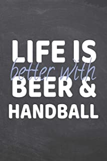Life is better with Beer & Handball: Handball Notebook, Planner or Journal | Size 6 x 9 | 110 Dot Grid Pages | Office Equipment, Supplies |Funny Handball Gift Idea for Christmas or Birthday