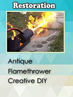 Clip: Antique Flamethrower Creative DIY [Restoration]