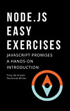 Node.js Easy Exercises: JAVASCRIPT PROMISES A HANDS-ON INTRODUCTION (Programming in Node.js Book 3)