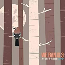 We Banjo 3 - Roots To Rise: Live (2019) New CD 2019