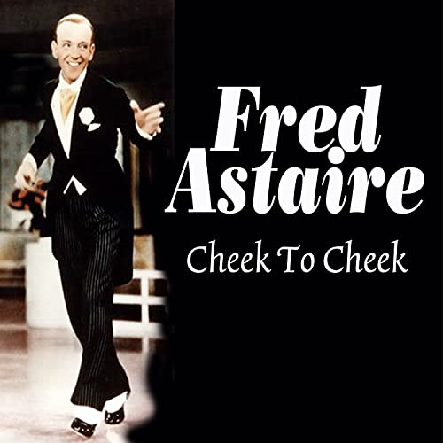Cheek To Cheek By Fred Astaire On Amazon Music Amazon Com