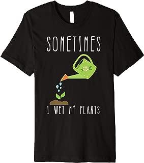 Funny Gardening Shirt - Sometimes I Wet My Plants